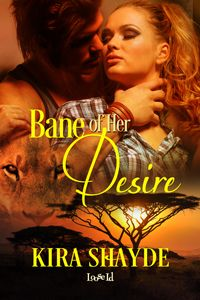 Bane of Her Desire by Kira Shayde, released 2014
