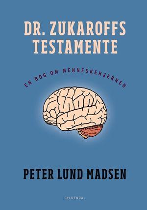 Dr. zukaroffs testamente - En bog om menneskehjernen - Peter Lund Madsen