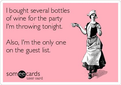 I bought several bottles of wine for the party I'm throwing tonight. Also, I'm the only one on the guest list.