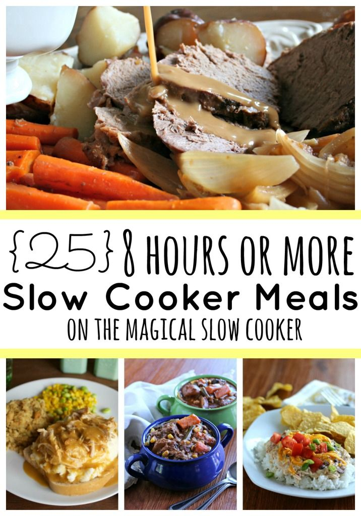 {25} 8 Hours or More Slow Cooker Meals. Perfect for work days.