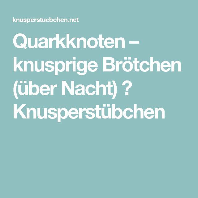 Quarkknoten – knusprige Brötchen (über Nacht) ⋆ Knusperstübchen