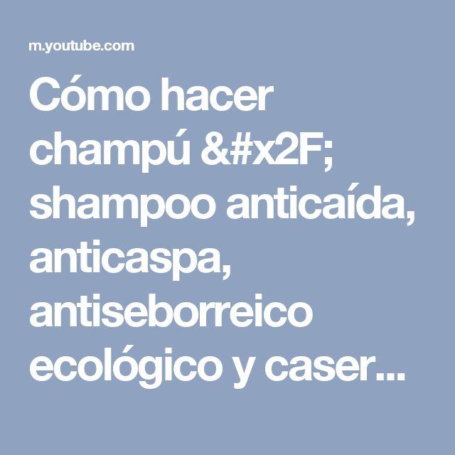 Cómo hacer champú / shampoo anticaída, anticaspa, antiseborreico ecológico y casero by Pilar. - YouTube