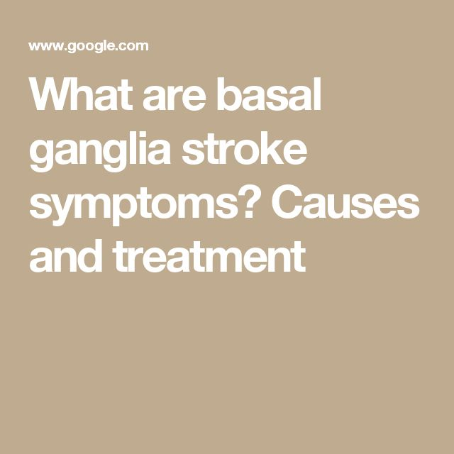 What are basal ganglia stroke symptoms? Causes and treatment