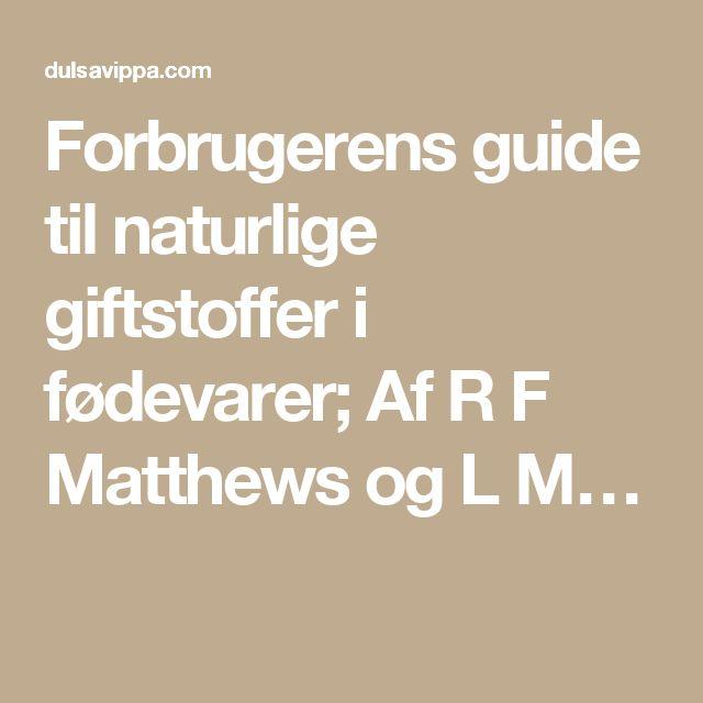 Forbrugerens guide til naturlige giftstoffer i fødevarer; Af R F Matthews og L M…