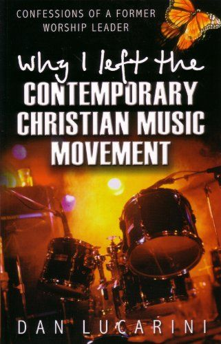 Why I Left the Contemporary Christian Music Movement: Confessions of a Former Worship Leader by Dan Lucarini,http://www.amazon.com/dp/0852345178/ref=cm_sw_r_pi_dp_gVXDsb0BY3S0YB7B