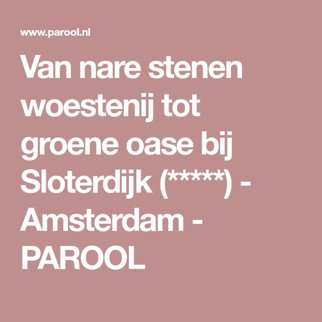 Van nare stenen woestenij tot groene oase bij Sloterdijk (*****) - Amsterdam - PAROOL