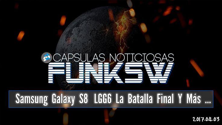 Samsung Galaxy S8 LGG6 La Batalla Final News FUNKSW