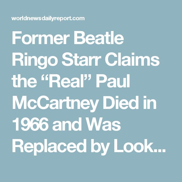 """Former Beatle Ringo Starr Claims the """"Real"""" Paul McCartney Died in 1966 and Was Replaced by Look-Alike – World News Daily Report"""
