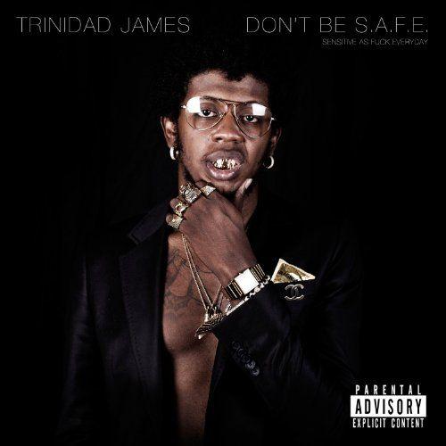 Trinidad James - Don't Be S.A.F.E.