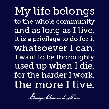 George Bernard Shaw An inspiring author leaves a great legacy to enrich far more lives than just those in his own time and place.