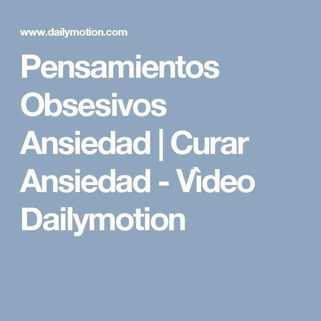Pensamientos Obsesivos Ansiedad   Curar Ansiedad - Vìdeo Dailymotion