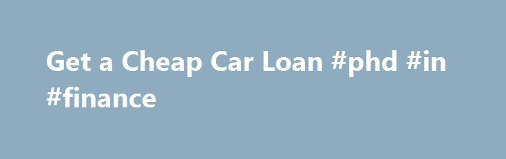Get a Cheap Car Loan #phd #in #finance http://finance.remmont.com/get-a-cheap-car-loan-phd-in-finance/  #cheap car finance # Get a Cheap Car Loan Cheap auto loans are a car buyer's dream. Fortunately, getting an affordable car loan is absolutely possible; however, there are a few red flags to keep your eye on. How to Get a Cheap Car Loan Before you start shopping around, check out some of these […]