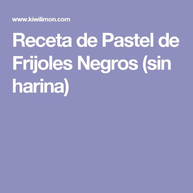Receta de Pastel de Frijoles Negros (sin harina)