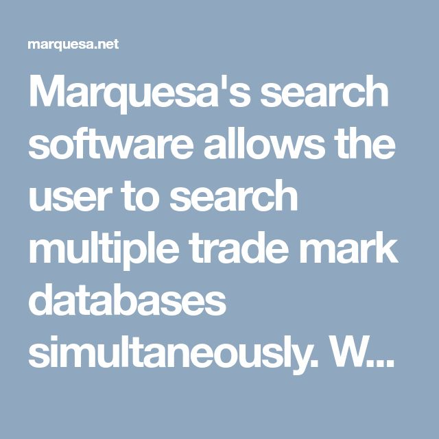 Marquesa's search software allows the user to search multiple trade mark databases simultaneously. We provide the easy access records from trademarks through the multiple trademark databases services. TRADEMARKS – VALUE AT EVERY STEP. Click on to see more details – www. marquesa.net