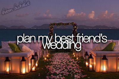 Plan my best friend's wedding.