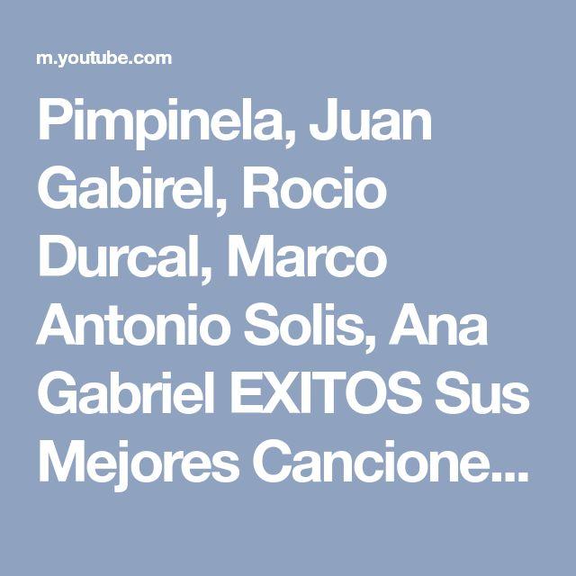 Pimpinela, Juan Gabirel, Rocio Durcal, Marco Antonio Solis, Ana Gabriel EXITOS Sus Mejores Canciones - YouTube