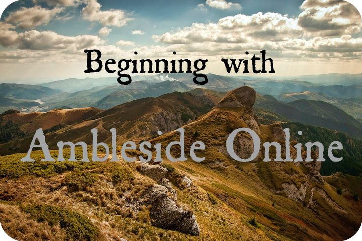 Education is a Life: Beginning With Ambleside Online (from a person just starting with year one and with little ones at home, too)