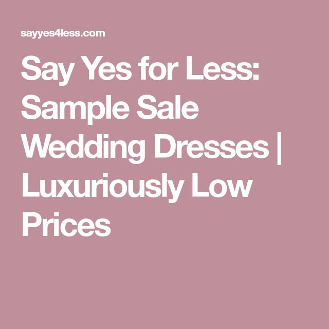 Say Yes for Less: Sample Sale Wedding Dresses | Luxuriously Low Prices