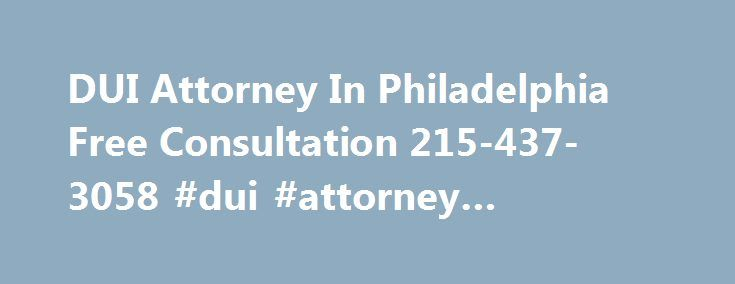 DUI Attorney In Philadelphia Free Consultation 215-437-3058 #dui #attorney #philadelphia http://papua-new-guinea.nef2.com/dui-attorney-in-philadelphia-free-consultation-215-437-3058-dui-attorney-philadelphia/  # DUI Attorney Philadelphia A DUI charge is no minor traffic offense. In the Commonwealth of Pennsylvania, a DUI is a CRIMINAL OFFENSE! So, do you need a lawyer for a DUI? Simply, yes. The penalties are staggering and include costly fines and surcharges, loss of license, and possibly…