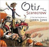Otis and the Scarecrow by Loren Long