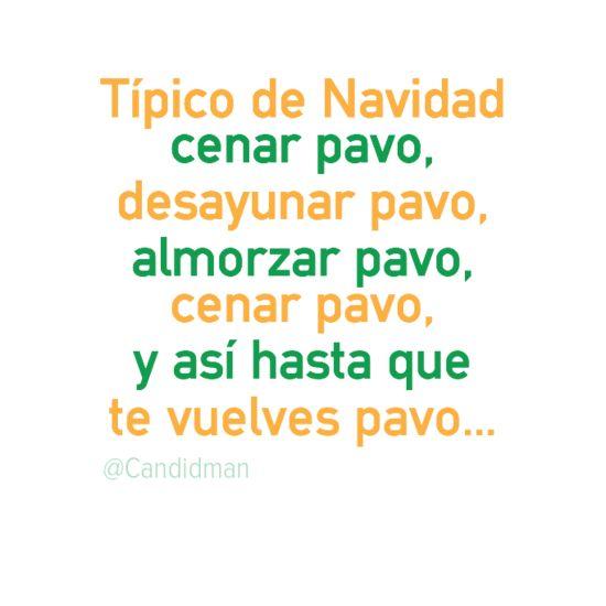 #TipicoDeNavidad cenar #Pavo, desayunar pavo, almorzar pavo, cenar pavo, y así hasta que te vuelves pavo... #Citas #Frases @Candidman
