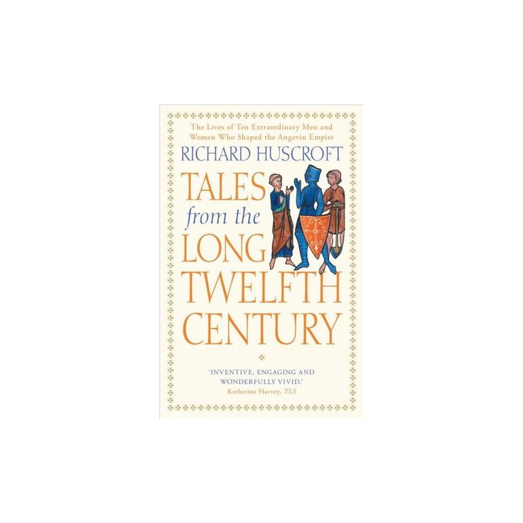 Tales from the Long Twelfth Century : The Rise and Fall of the Angevin Empire (Reprint) (Paperback)