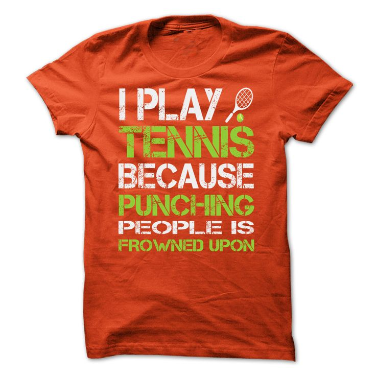 I Play Tennis Because Punching People Is Frowned Upon T Shirt, Hoodie, Tee Shirts ==► Shopping Now!