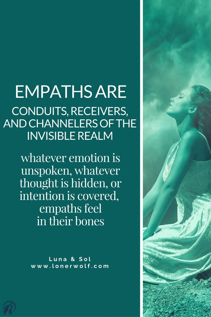 Empaths feel all things both spoken and unspoken, visible