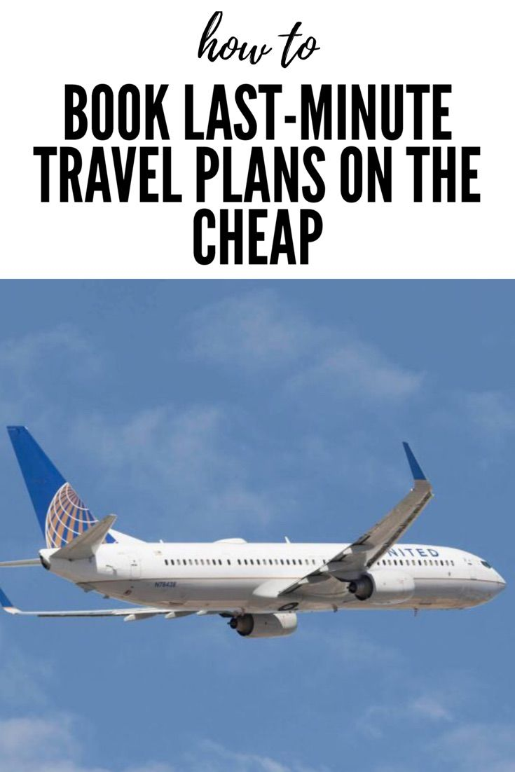 Here are some of your best bets for booking last-minute travel on the cheap.