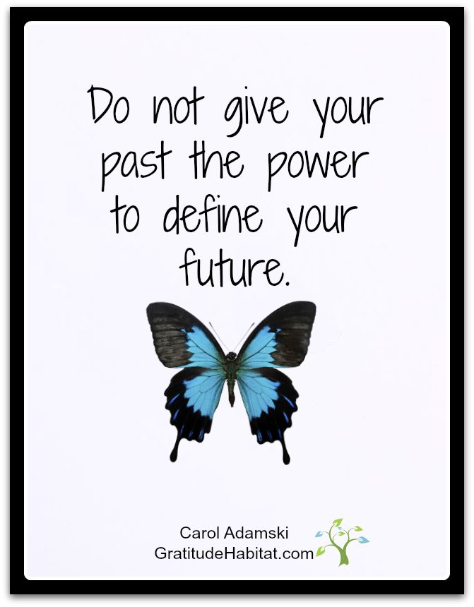 Do not give your past the power to define your future. www.GratitudeHabitat.com #past-future-quote #life-quote