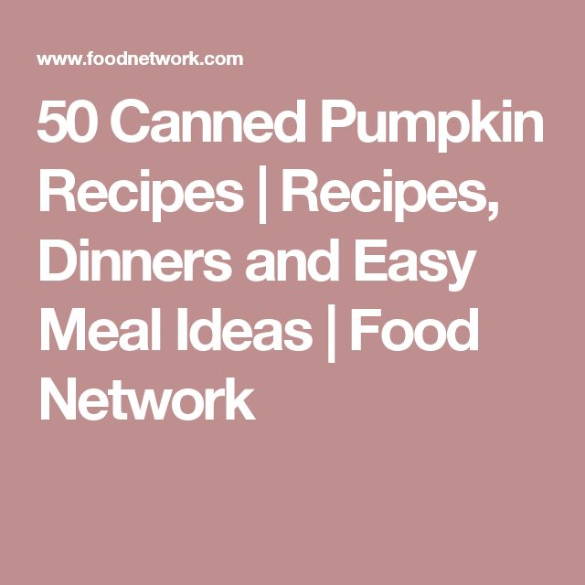 50 Canned Pumpkin Recipes   Recipes, Dinners and Easy Meal Ideas   Food Network