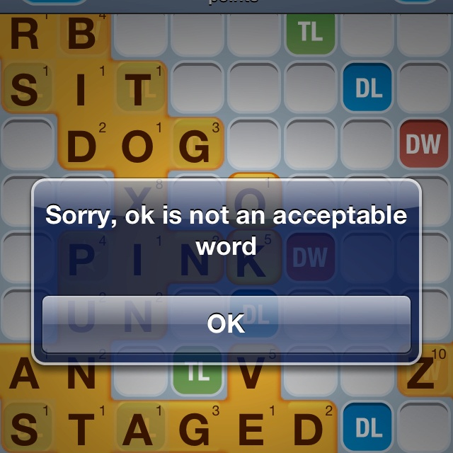 Words with friends: ok is not an acceptable word. OK?