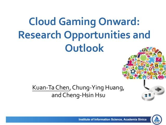 Cloud Gaming Onward: Research Opportunities and Outlook by Multimedia Networking and Systems Laboratory via slideshare