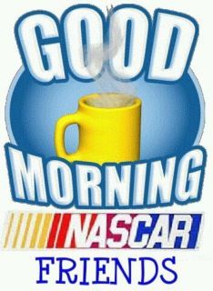 Good morning NASCAR friends.