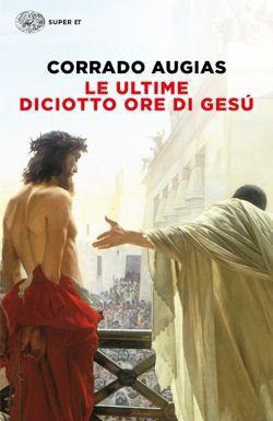 Corrado Augias, Le ultime diciotto ore di Gesù, Super ET - DISPONIBILE ANCHE IN EBOOK