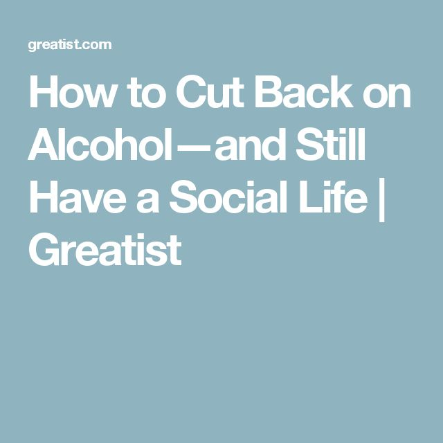 How to Cut Back on Alcohol—and Still Have a Social Life | Greatist