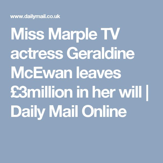 Miss Marple TV actress Geraldine McEwan leaves £3million in her will | Daily Mail Online