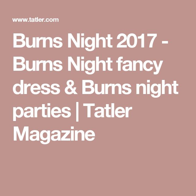 Burns Night 2017 - Burns Night fancy dress & Burns night parties | Tatler Magazine