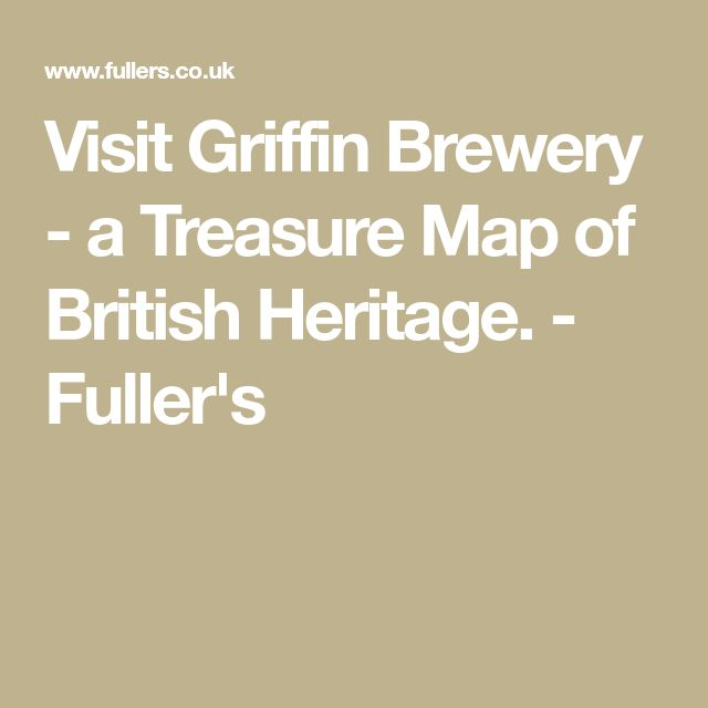 Visit Griffin Brewery - a Treasure Map of British Heritage. - Fuller's