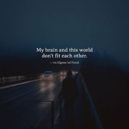 My brain and this world don't fit each other. —via http://ift.tt/2eY7hg4