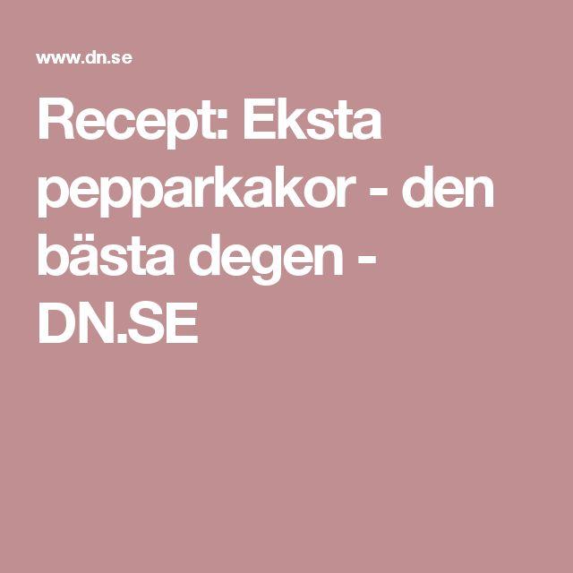 Recept: Eksta pepparkakor - den bästa degen - DN.SE