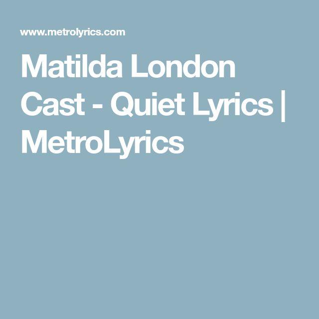 Matilda London Cast - Quiet Lyrics | MetroLyrics
