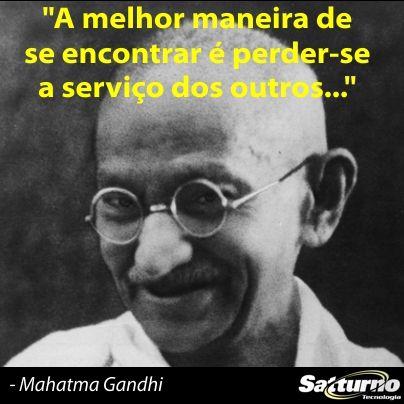 #gandhi - Encontrar-se ao perder-se a serviço dos outros - #satturno - http://www.satturno.com.br