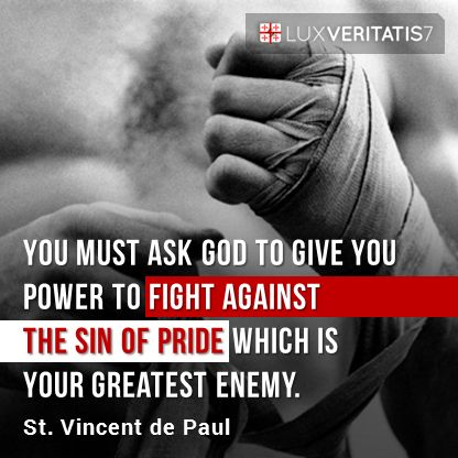 """Anda harus meminta kepada Allah untuk memberimu kekuatan untuk melawan dosa kesombongan yang adalah musuh terbesarmu ―akar dari segala yang jahat, dan kegagalan dari semua yang baik. Karena Allah menolak orang yang sombong."""