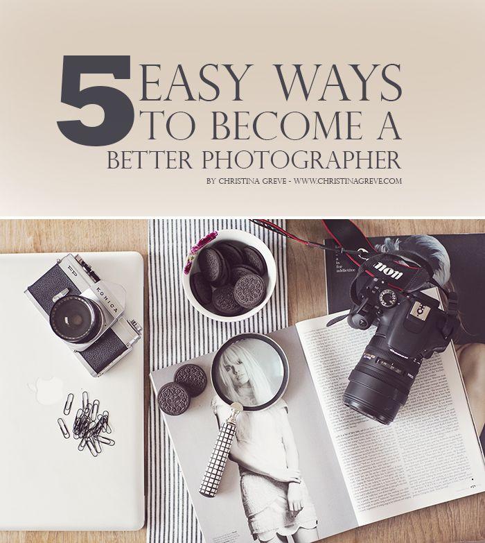 5 easy ways to become a better photographer. Christina Greve. http://christinagreve.com/5-ridiculously-easy-ways-photographer/