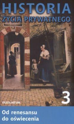 Okładka książki Historia życia prywatnego. T. 3, Od renesansu do oświecenia