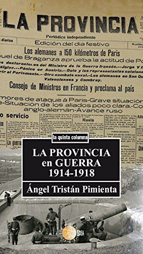 La Provincia en guerra: periodismo y sociedad 1914-1918 / Ángel Tristán Pimienta.  http://absysnetweb.bbtk.ull.es/cgi-bin/abnetopac01?TITN=522225