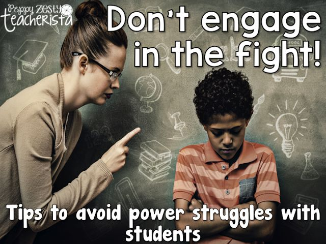 Dont Engage in the Fight! Tips to avoid power struggles with students – Peppy Zesty Teacherista