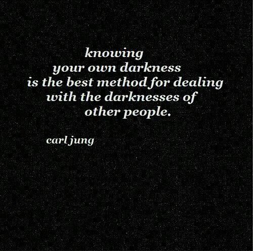 Knowing your own Darkness is the best method for dealing with the darknesses of other people. - Carl Jung quote                                                                                                                                                     More