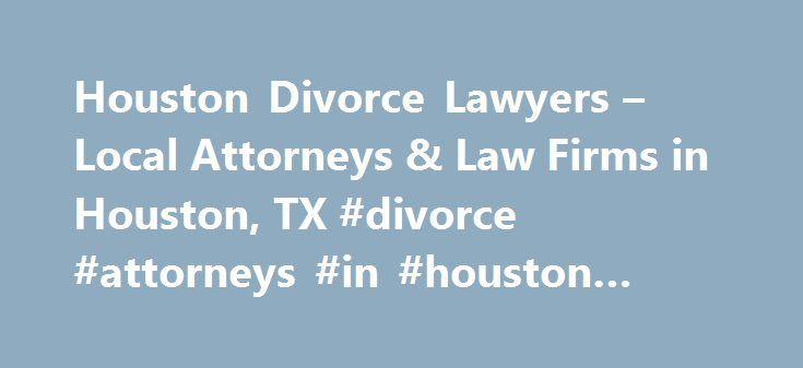Houston Divorce Lawyers – Local Attorneys & Law Firms in Houston, TX #divorce #attorneys #in #houston #texas http://papua-new-guinea.remmont.com/houston-divorce-lawyers-local-attorneys-law-firms-in-houston-tx-divorce-attorneys-in-houston-texas/  # Houston Divorce Lawyers, Attorneys and Law Firms – Texas Facing Divorce or Legal Separation in Houston? Houston divorce attorneys are familiar with Texas law pertaining to property appropriation, spousal support, child custody terms, and more…
